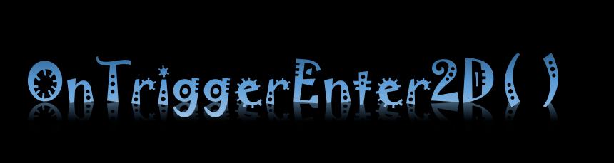 OnTriggerEnter2D()